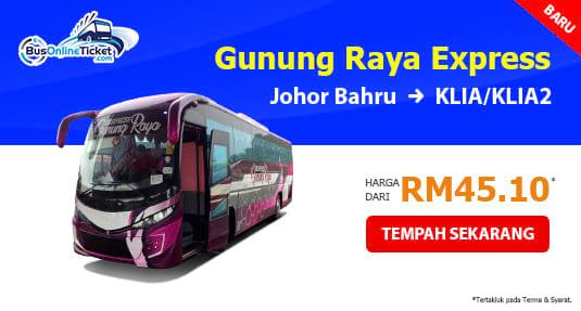 Ekspres Gunung Raya bas dari Johor Bahru ke KLIA dan KLIA2 dari RM 45.10